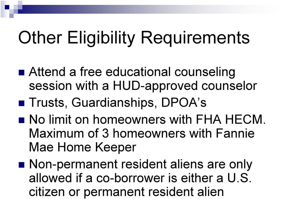 HECM. Maximum of 3 homeowners with Fannie Mae Home Keeper Non-permanent resident