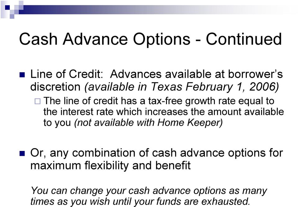 amount available to you (not available with Home Keeper) Or, any combination of cash advance options for maximum