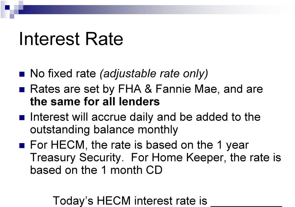 outstanding balance monthly For HECM, the rate is based on the 1 year Treasury
