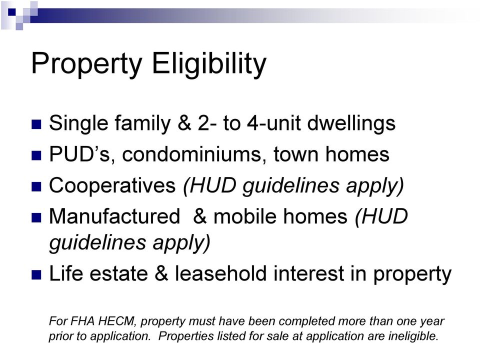 estate & leasehold interest in property For FHA HECM, property must have been completed more
