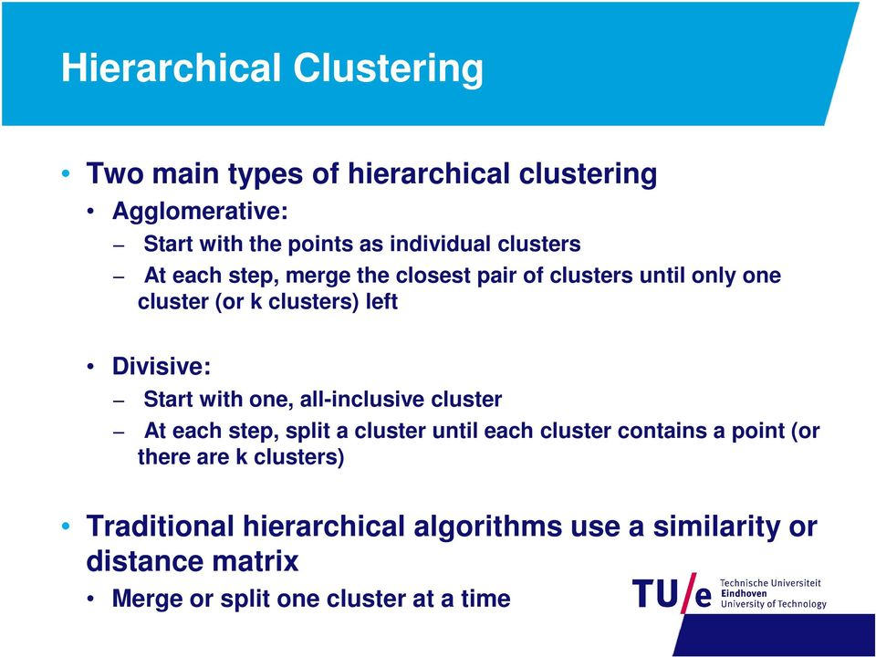Start with one, all-inclusive cluster At each step, split a cluster until each cluster contains a point (or there