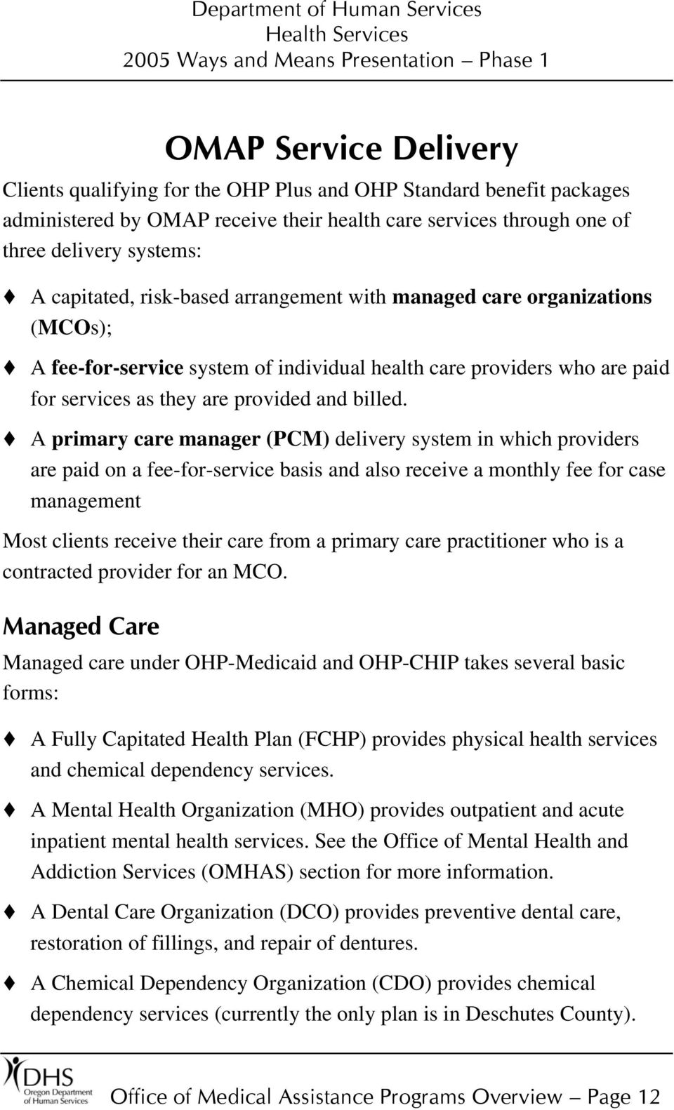 A primary care manager (PCM) delivery system in which providers are paid on a fee-for-service basis and also receive a monthly fee for case management Most clients receive their care from a primary