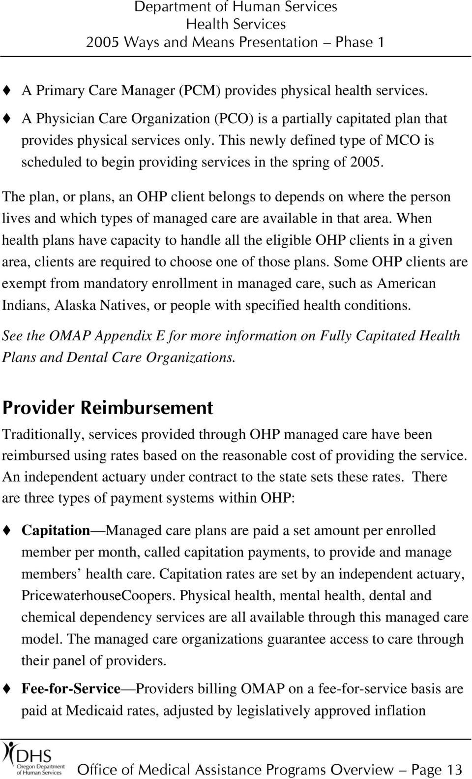 The plan, or plans, an OHP client belongs to depends on where the person lives and which types of managed care are available in that area.