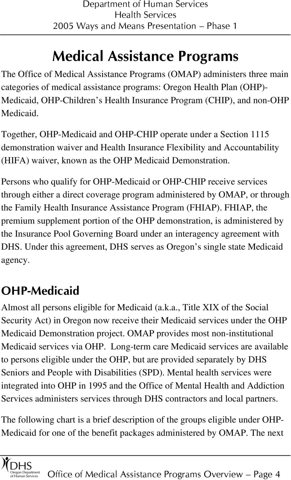 Together, OHP-Medicaid and OHP-CHIP operate under a Section 1115 demonstration waiver and Health Insurance Flexibility and Accountability (HIFA) waiver, known as the OHP Medicaid Demonstration.
