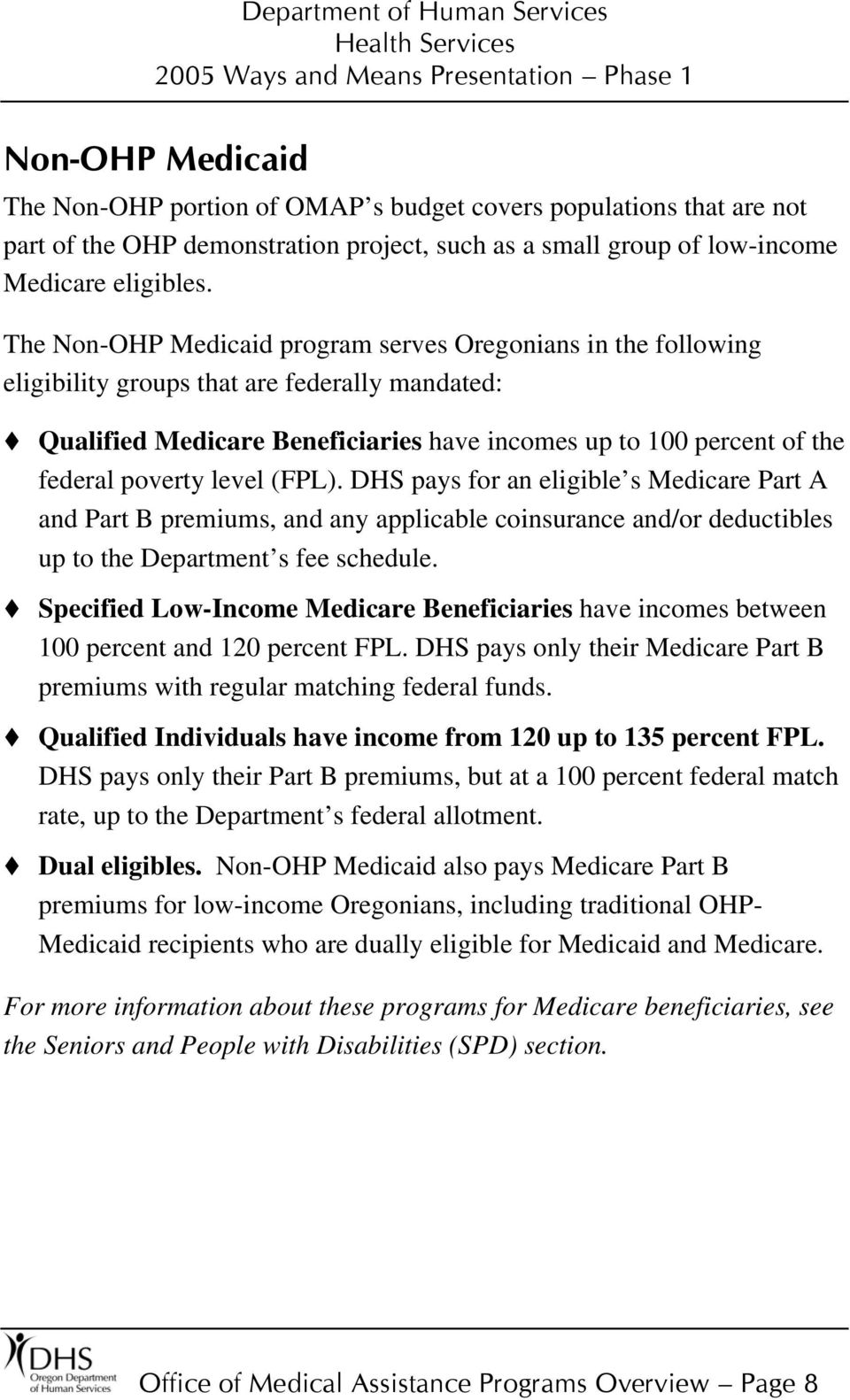 level (FPL). DHS pays for an eligible s Medicare Part A and Part B premiums, and any applicable coinsurance and/or deductibles up to the Department s fee schedule.