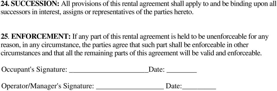 ENFORCEMENT: If any part of this rental agreement is held to be unenforceable for any reason, in any circumstance, the parties