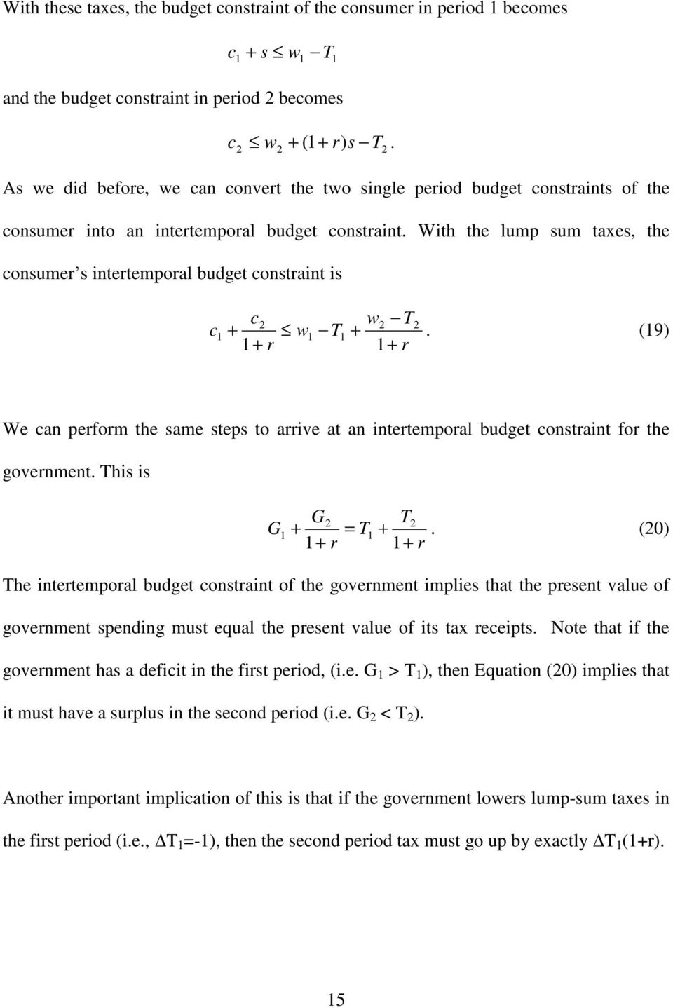 With the lump sum taxes, the consume s intetempoal budget constaint is c w T c + w T +. (9) + + We can pefom the same steps to aive at an intetempoal budget constaint fo the govenment.