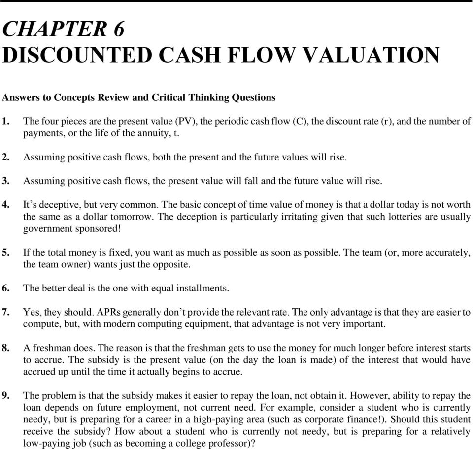 Assuming positive cash flows, both the present and the future values will rise. 3. Assuming positive cash flows, the present value will fall and the future value will rise. 4.