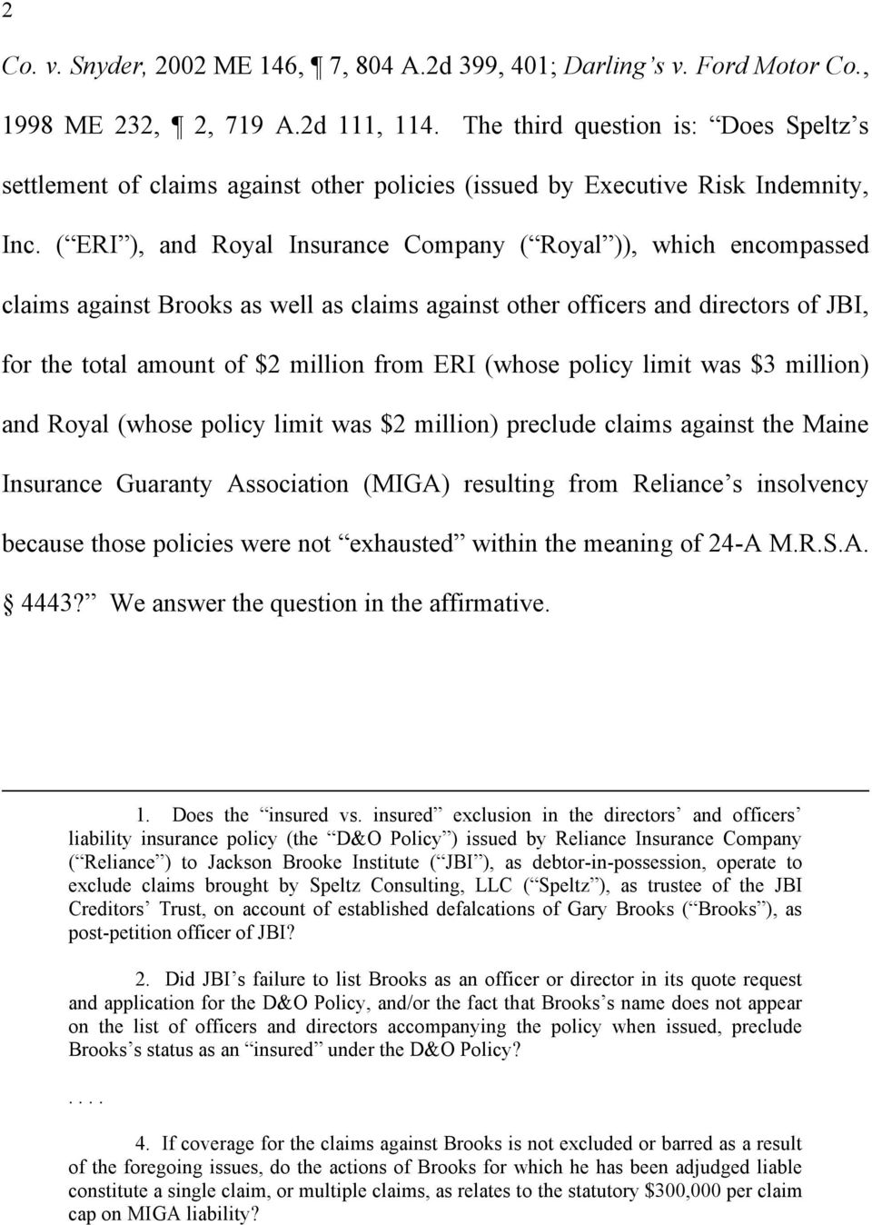 ( ERI ), and Royal Insurance Company ( Royal )), which encompassed claims against Brooks as well as claims against other officers and directors of JBI, for the total amount of $2 million from ERI