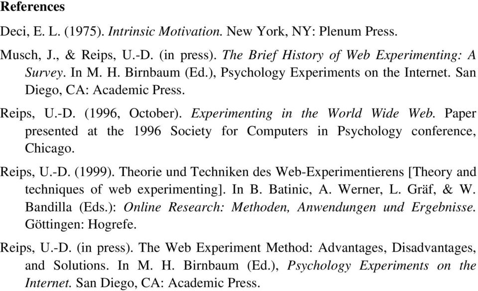 Paper presented at the 1996 Society for Computers in Psychology conference, Chicago. Reips, U.-D. (1999). Theorie und Techniken des Web-Experimentierens [Theory and techniques of web experimenting].