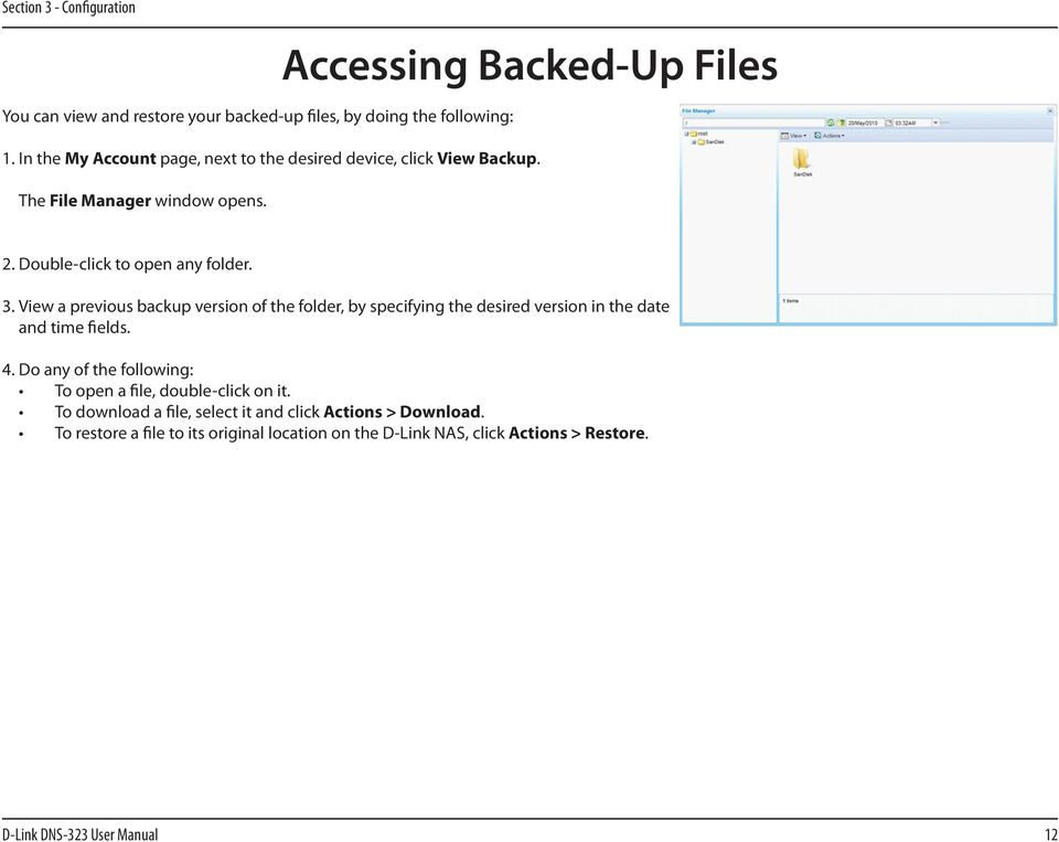 View a previous backup version of the folder, by specifying the desired version in the date and time fields. 4.