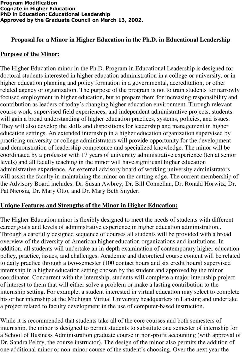 Program in Educational Leadership is designed for doctoral students interested in higher education administration in a college or university, or in higher education planning and policy formation in a