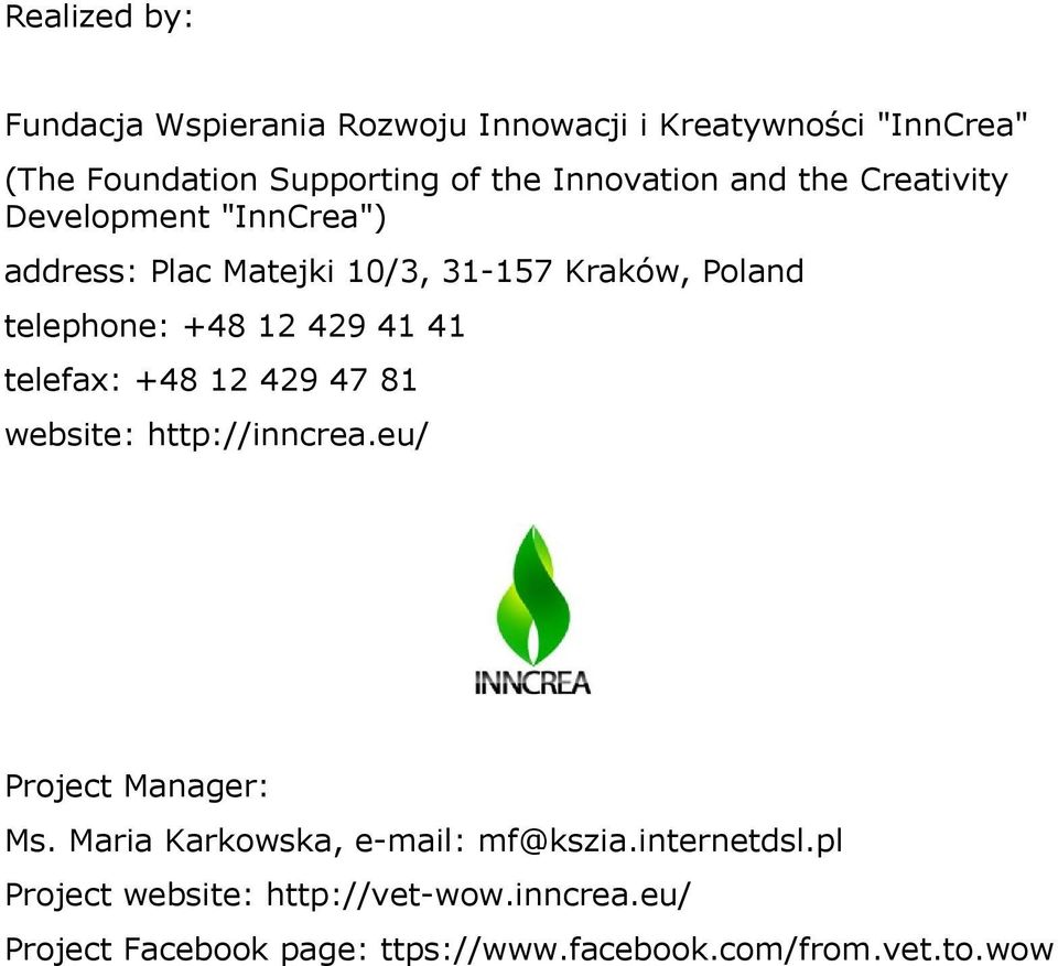 12 429 41 41 telefax: +48 12 429 47 81 website: http://inncrea.eu/ Project Manager: Ms.