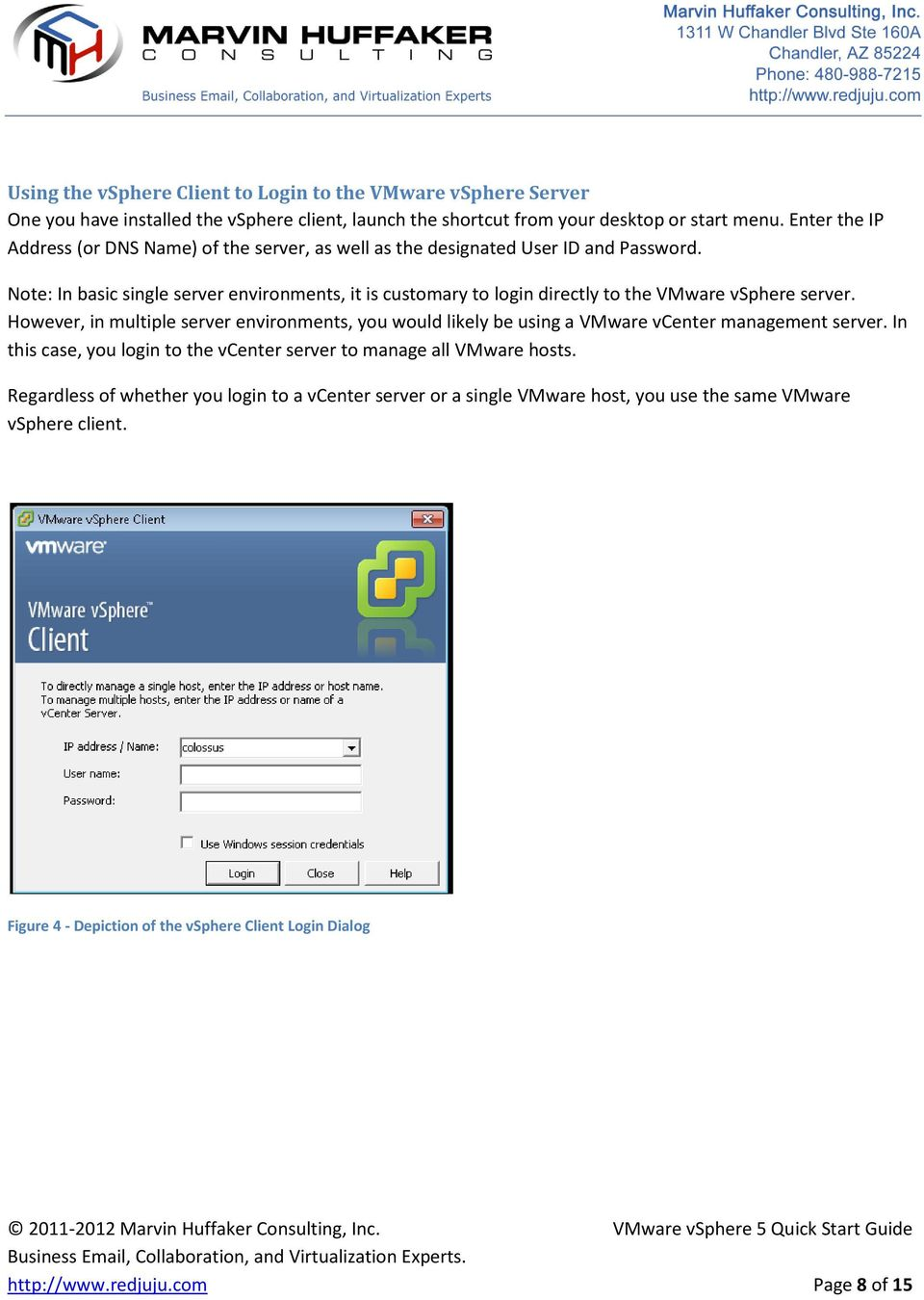 Note: In basic single server environments, it is customary to login directly to the VMware vsphere server.
