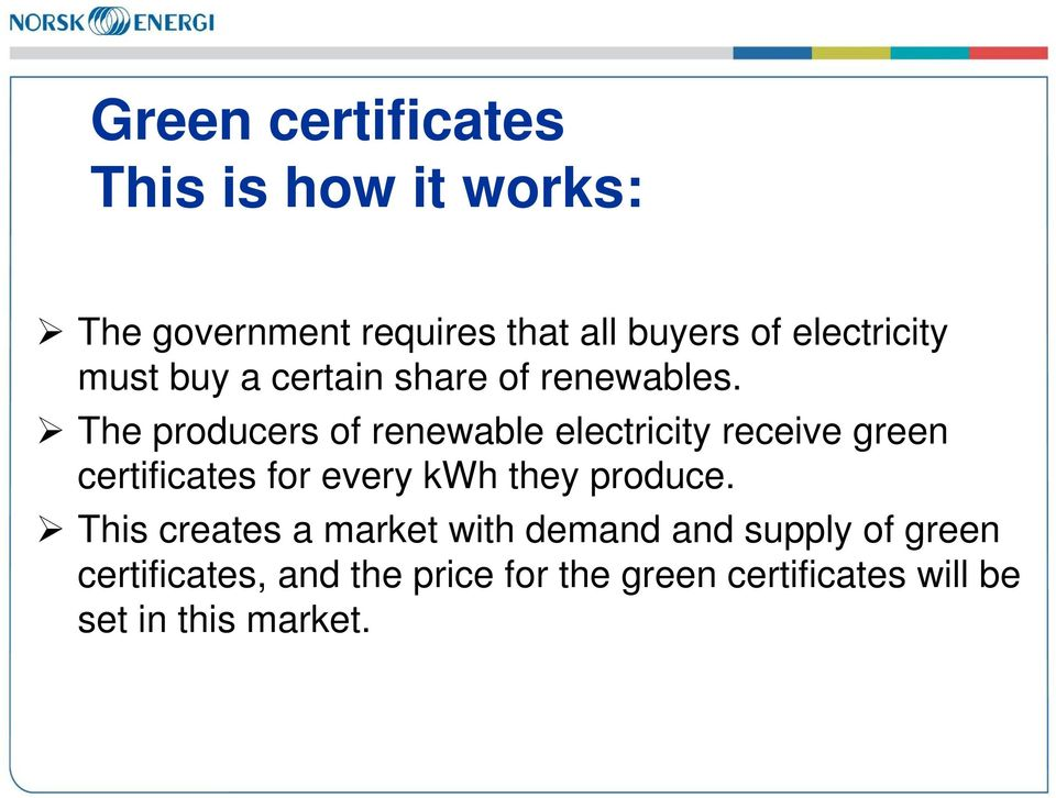 The producers of renewable electricity receive green certificates for every kwh they