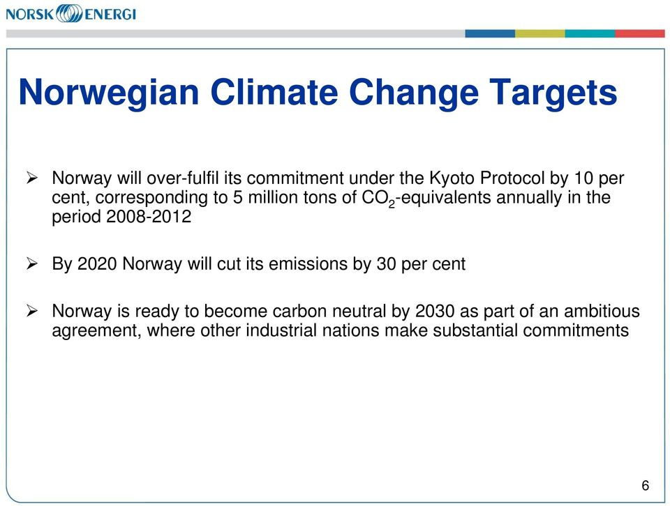 By 2020 Norway will cut its emissions by 30 per cent Norway is ready to become carbon neutral by
