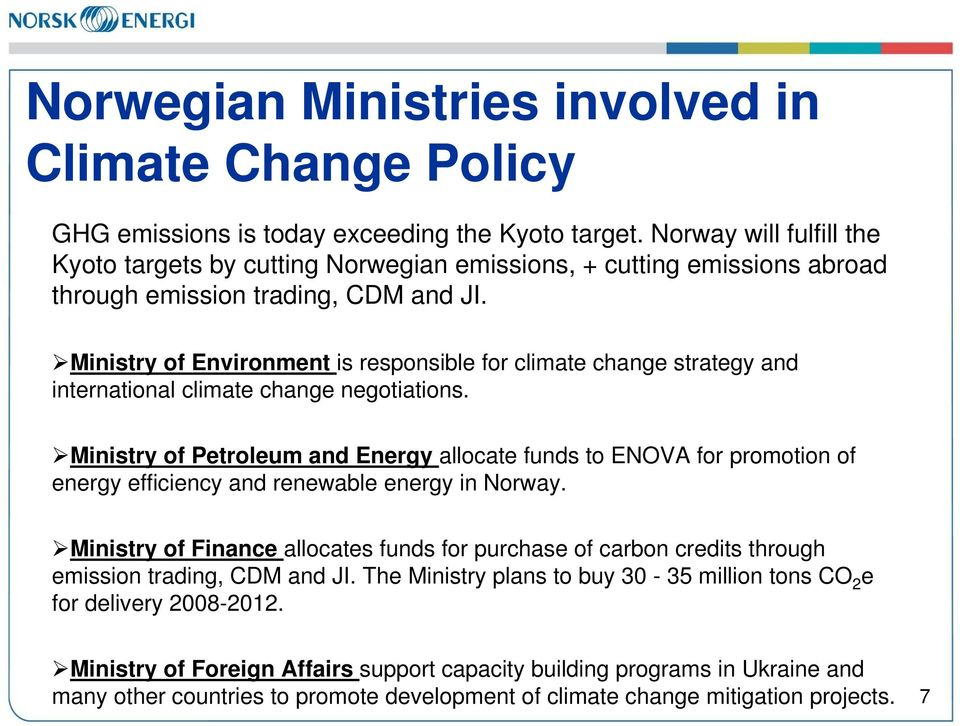 Ministry of Environment is responsible for climate change strategy and international climate change negotiations.