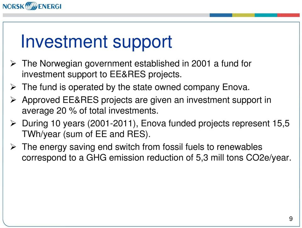 Approved EE&RES projects are given an investment support in average 20 % of total investments.