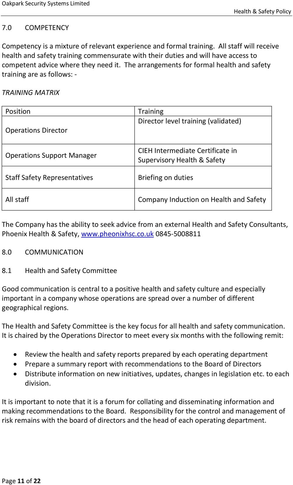 The arrangements for formal health and safety training are as follows: - TRAINING MATRIX Position Operations Director Operations Support Manager Staff Safety Representatives All staff Training