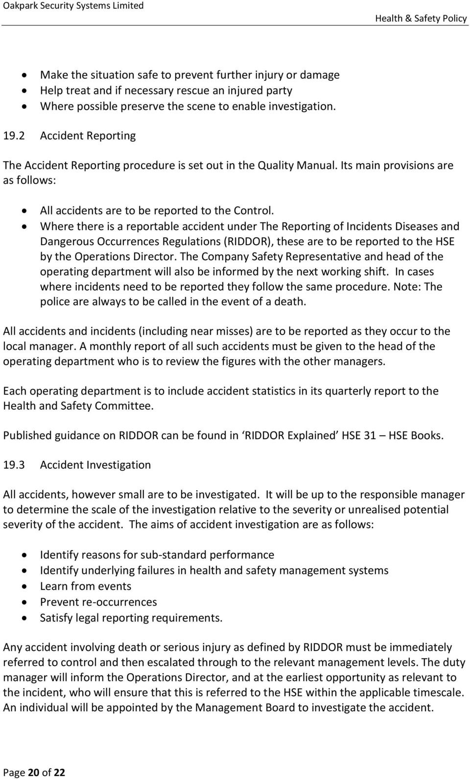 Where there is a reportable accident under The Reporting of Incidents Diseases and Dangerous Occurrences Regulations (RIDDOR), these are to be reported to the HSE by the Operations Director.