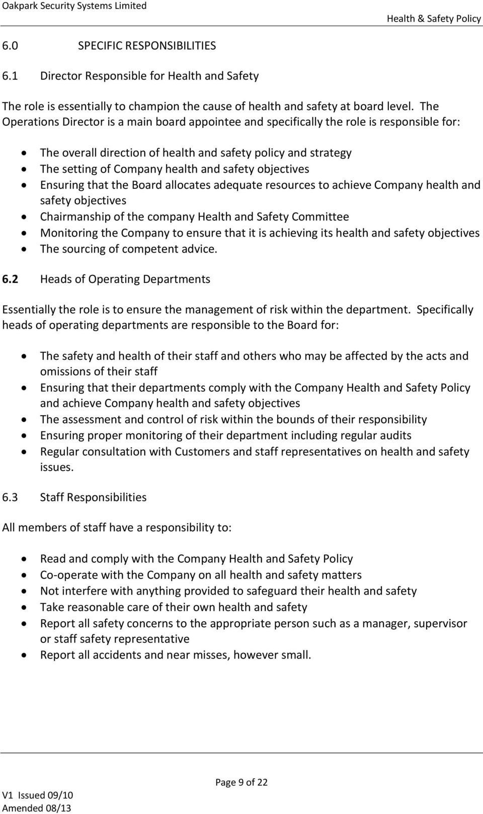 objectives Ensuring that the Board allocates adequate resources to achieve Company health and safety objectives Chairmanship of the company Health and Safety Committee Monitoring the Company to