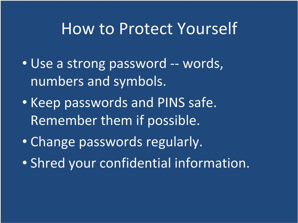 Keep passwords and PINS safe.