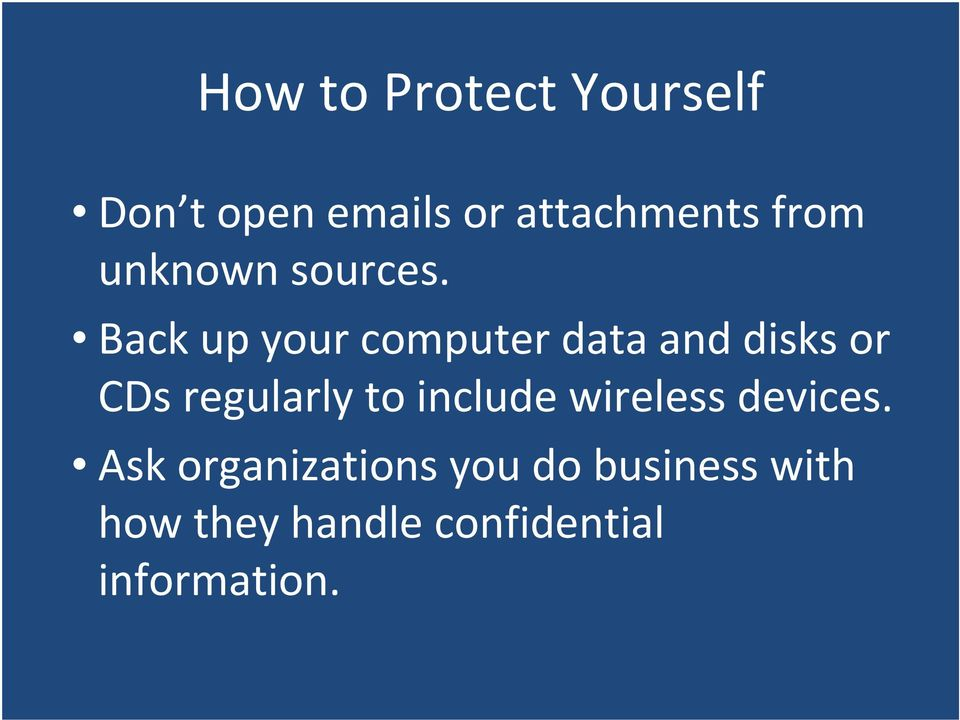Back up your computer data and disks or CDs regularly to