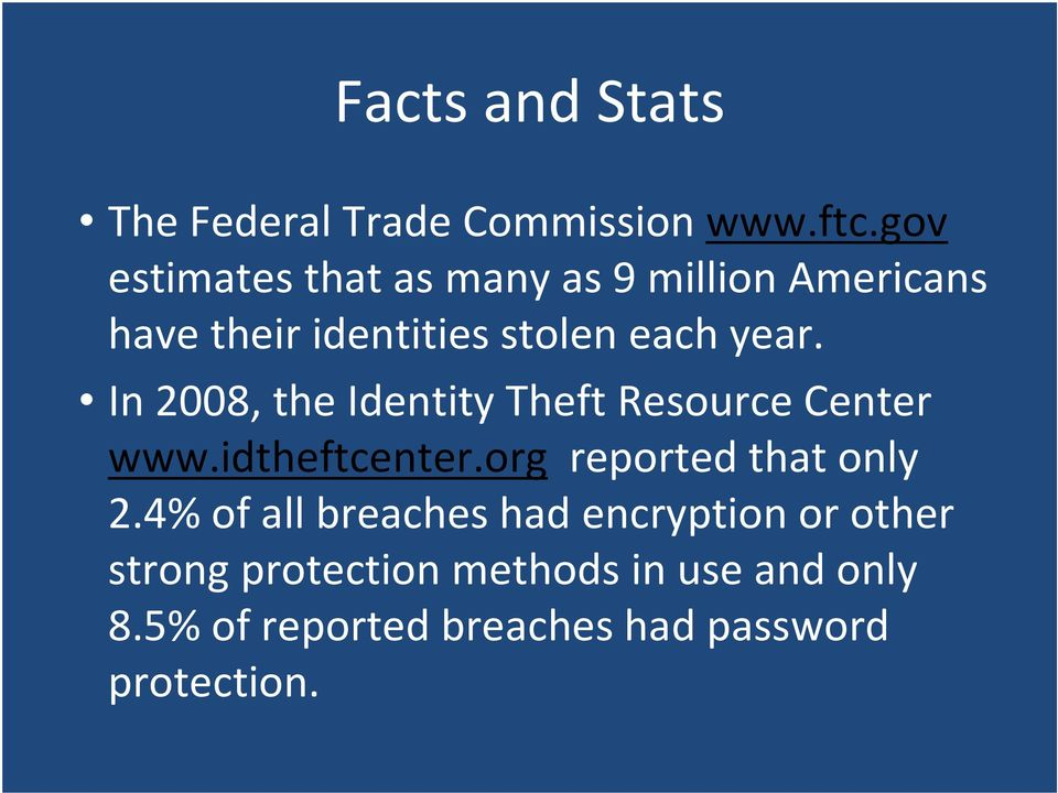 In 2008, the Identity Theft Resource Center www.idtheftcenter.org reported that only 2.