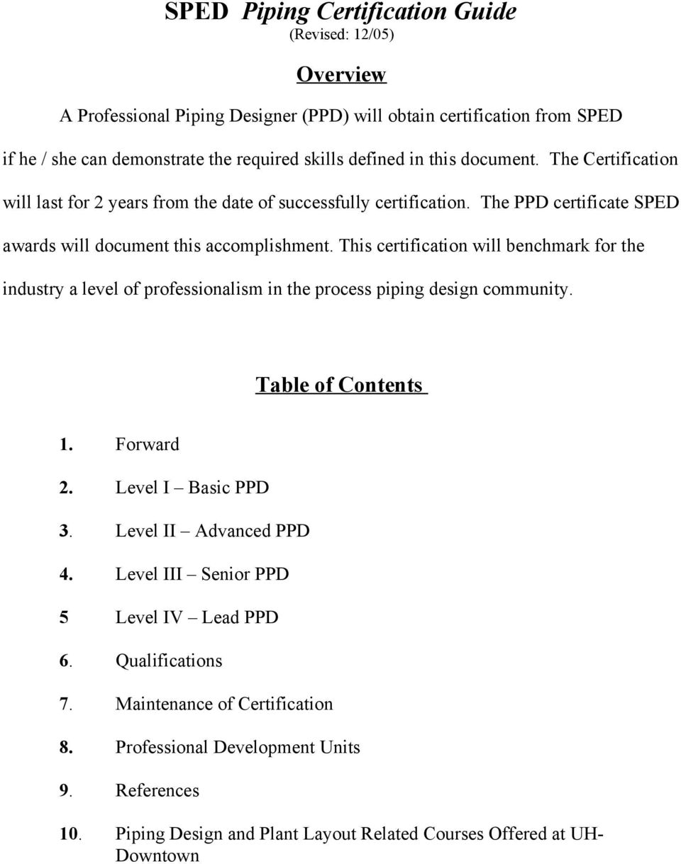 This certification will benchmark for the industry a level of professionalism in the process piping design community. Table of Contents 1. Forward 2. Level I Basic PPD 3.