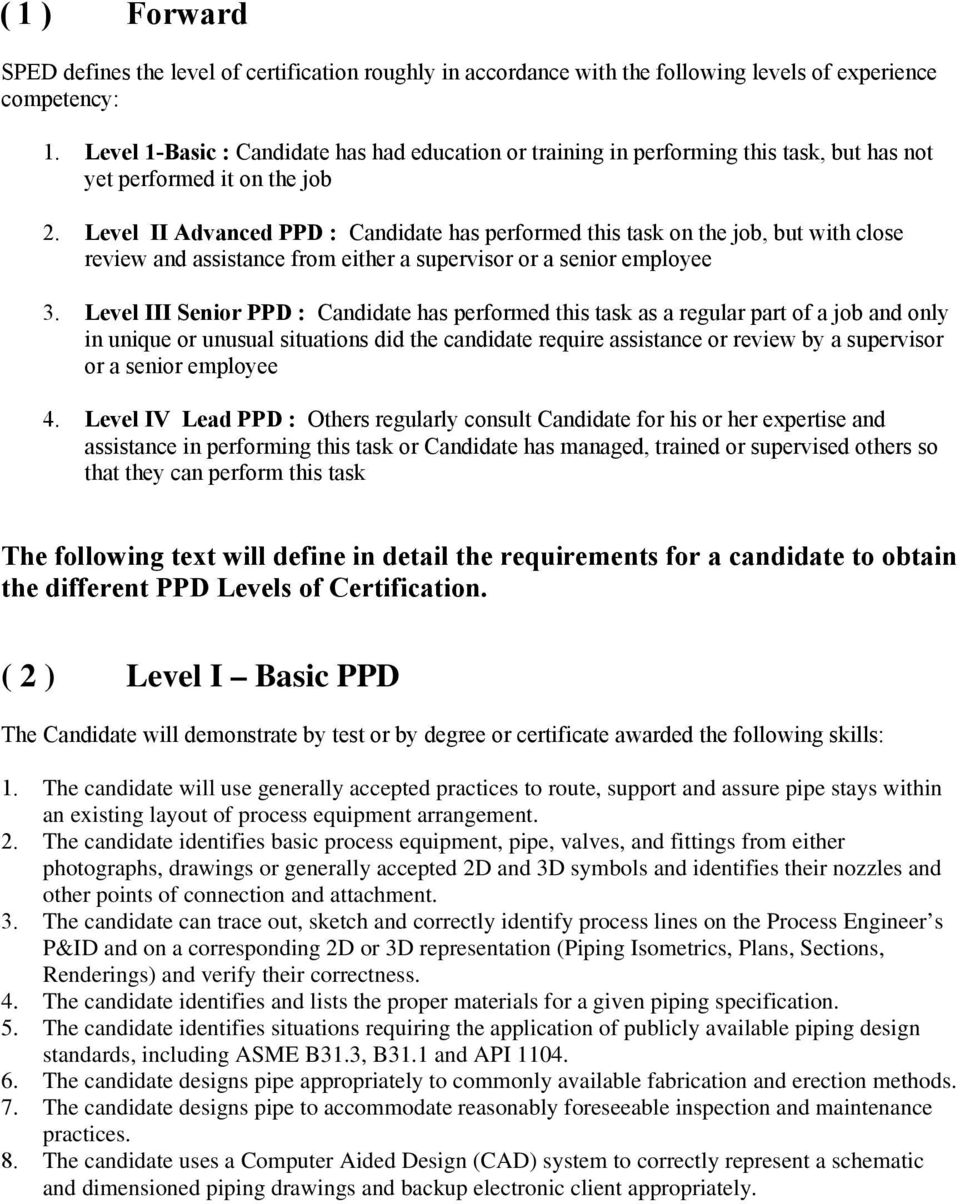 Level II Advanced PPD : Candidate has performed this task on the job, but with close review and assistance from either a supervisor or a senior employee 3.