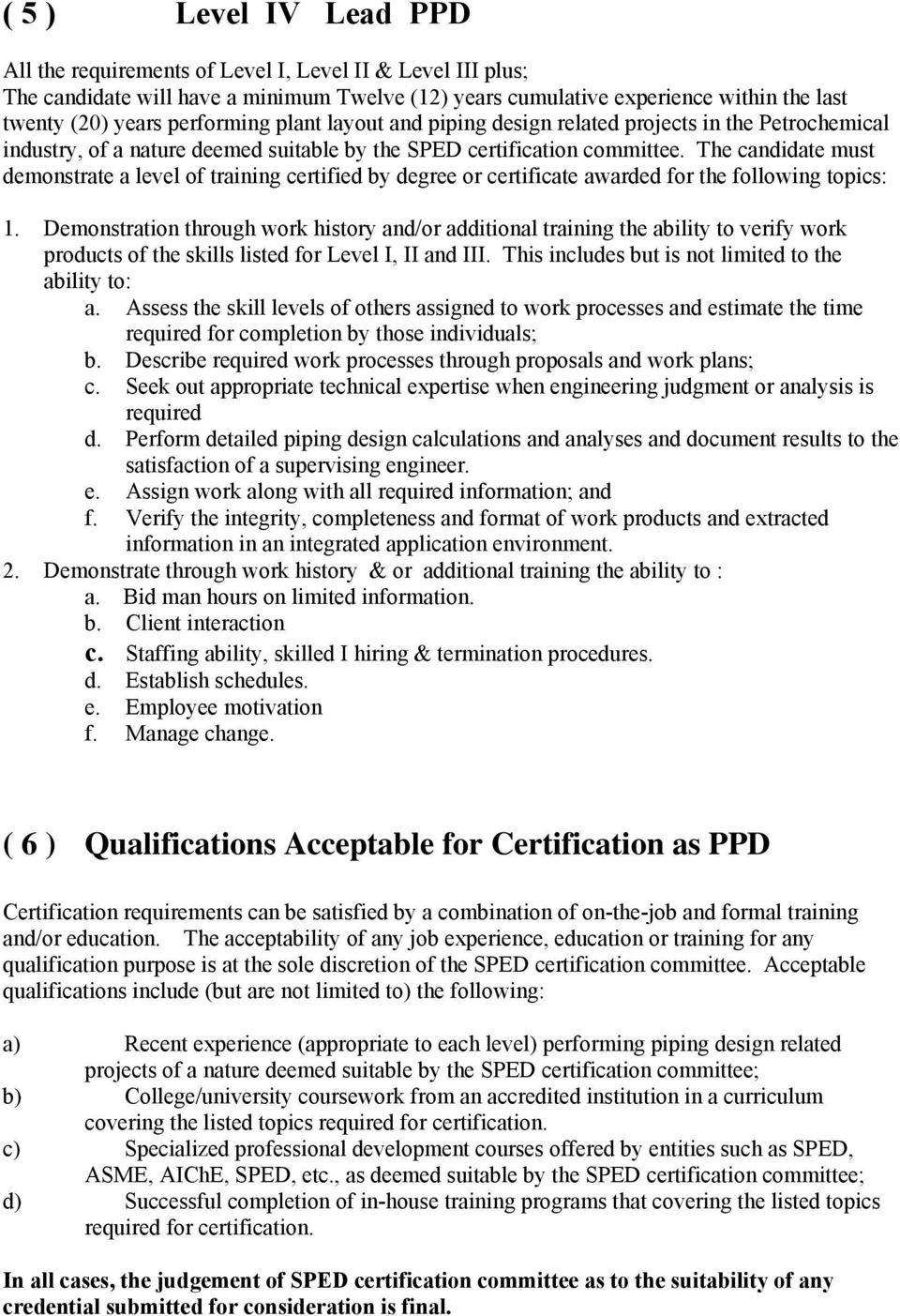 The candidate must demonstrate a level of training certified by degree or certificate awarded for the following topics: 1.