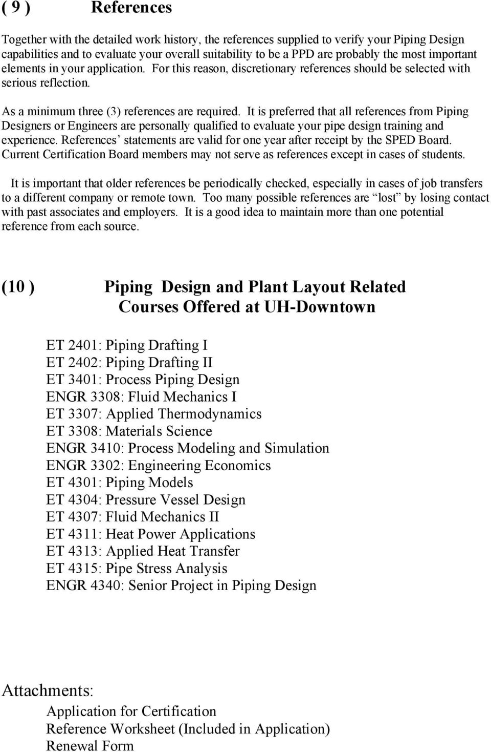 It is preferred that all references from Piping Designers or Engineers are personally qualified to evaluate your pipe design training and experience.