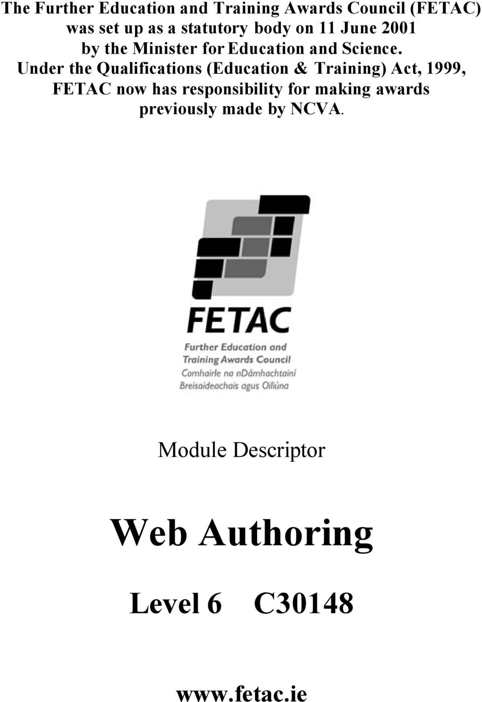 Under the Qualifications (Education & Training) Act, 1999, FETAC now has