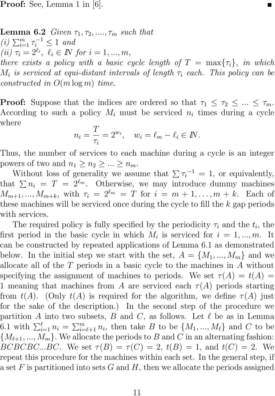 Proof: Suppose that the indices are ordered so that τ 1 τ 2... τ m. According to such a policy M i must be serviced n i times during a cycle where n i = T τ i = 2 w i, w i = l m l i IN.