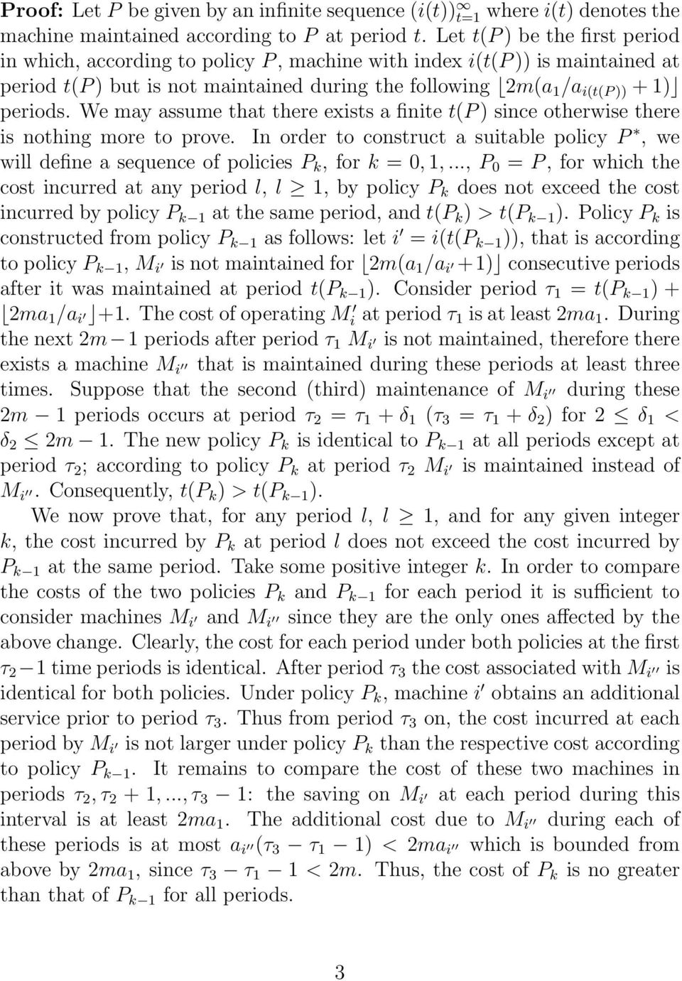 We may assume that there exists a finite t(p ) since otherwise there is nothing more to prove. In order to construct a suitable policy P, we will define a sequence of policies P k, for k = 0, 1,.