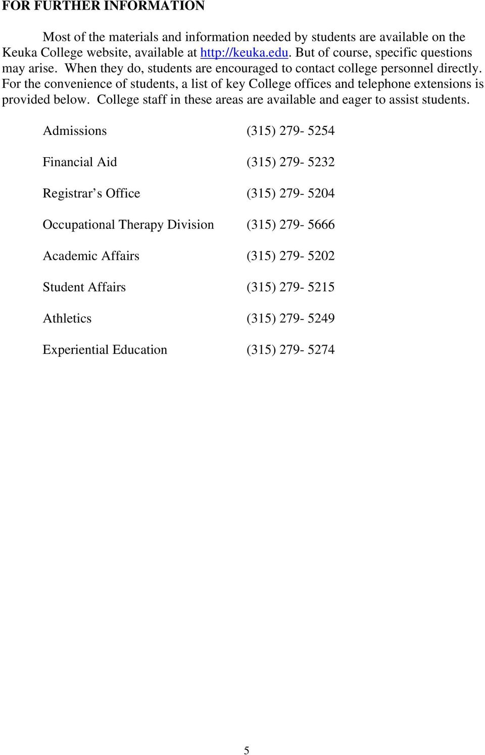 For the convenience of students, a list of key College offices and telephone extensions is provided below. College staff in these areas are available and eager to assist students.