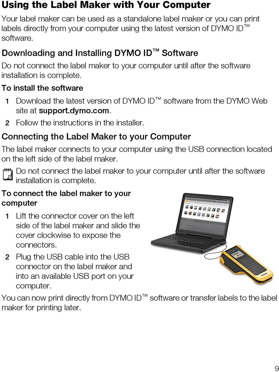 To install the software 1 Download the latest version of DYMO ID software from the DYMO Web site at support.dymo.com. 2 Follow the instructions in the installer.