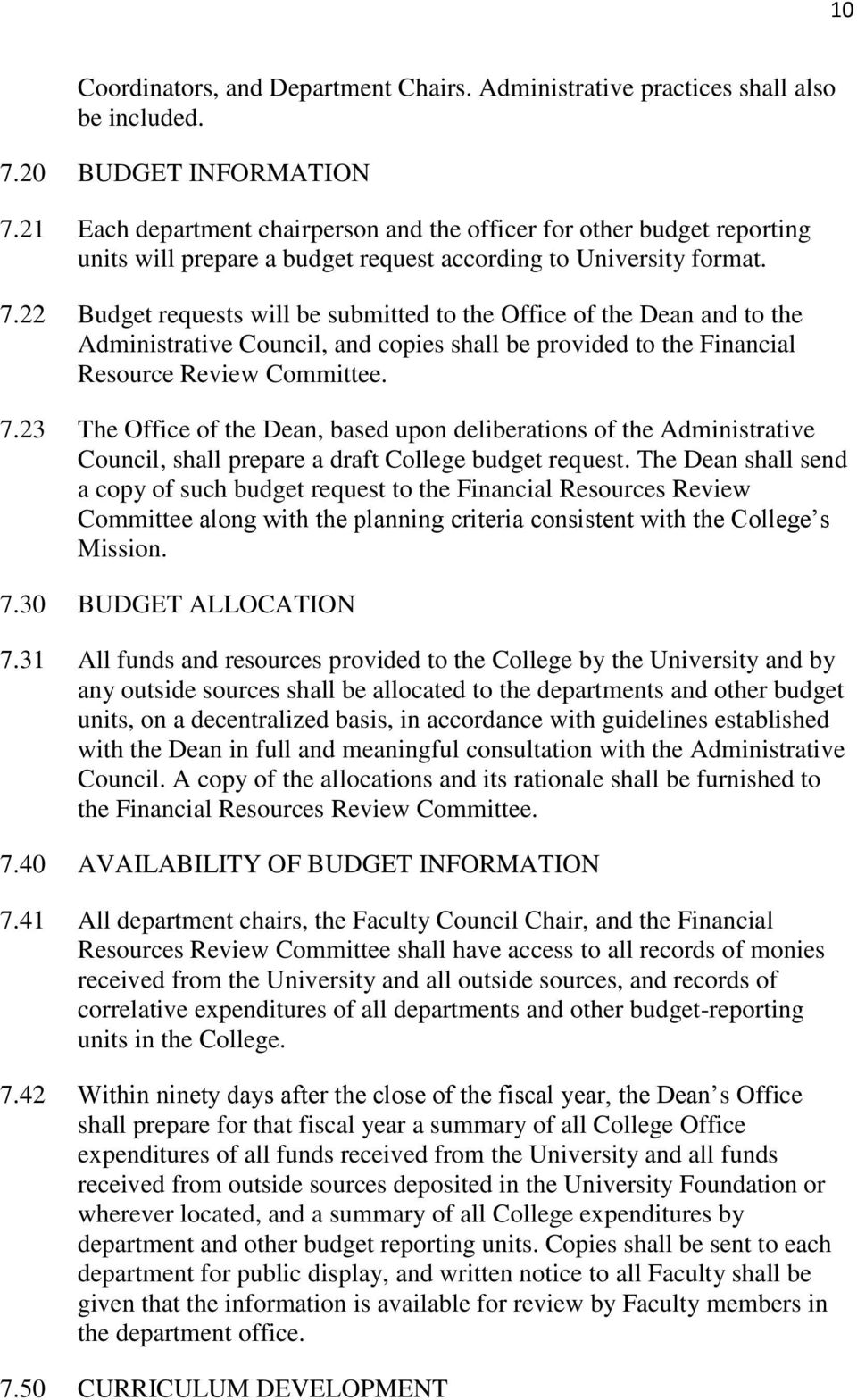 22 Budget requests will be submitted to the Office of the Dean and to the Administrative Council, and copies shall be provided to the Financial Resource Review Committee. 7.