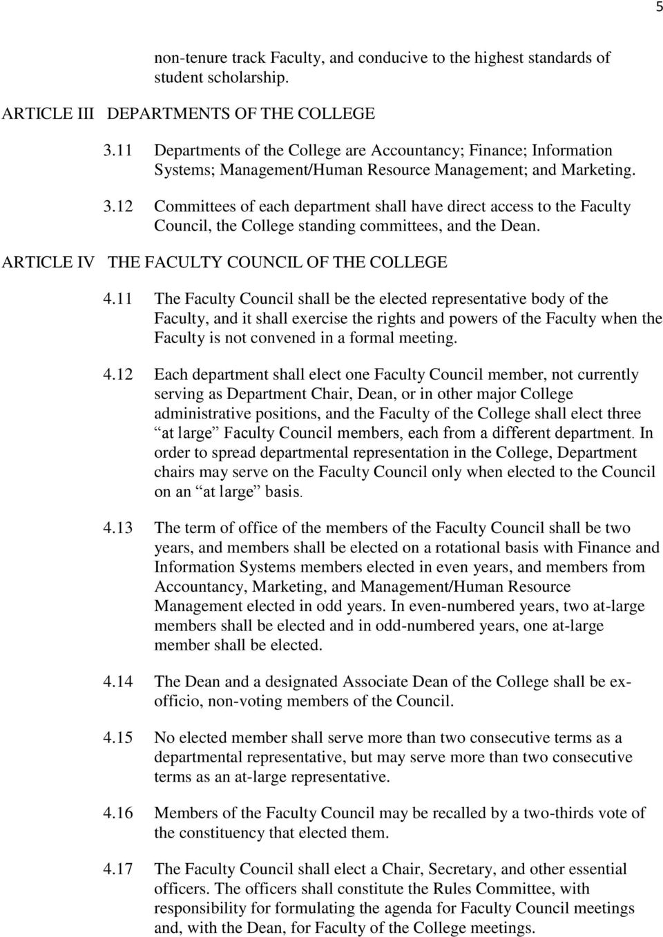 12 Committees of each department shall have direct access to the Faculty Council, the College standing committees, and the Dean. ARTICLE IV THE FACULTY COUNCIL OF THE COLLEGE 4.