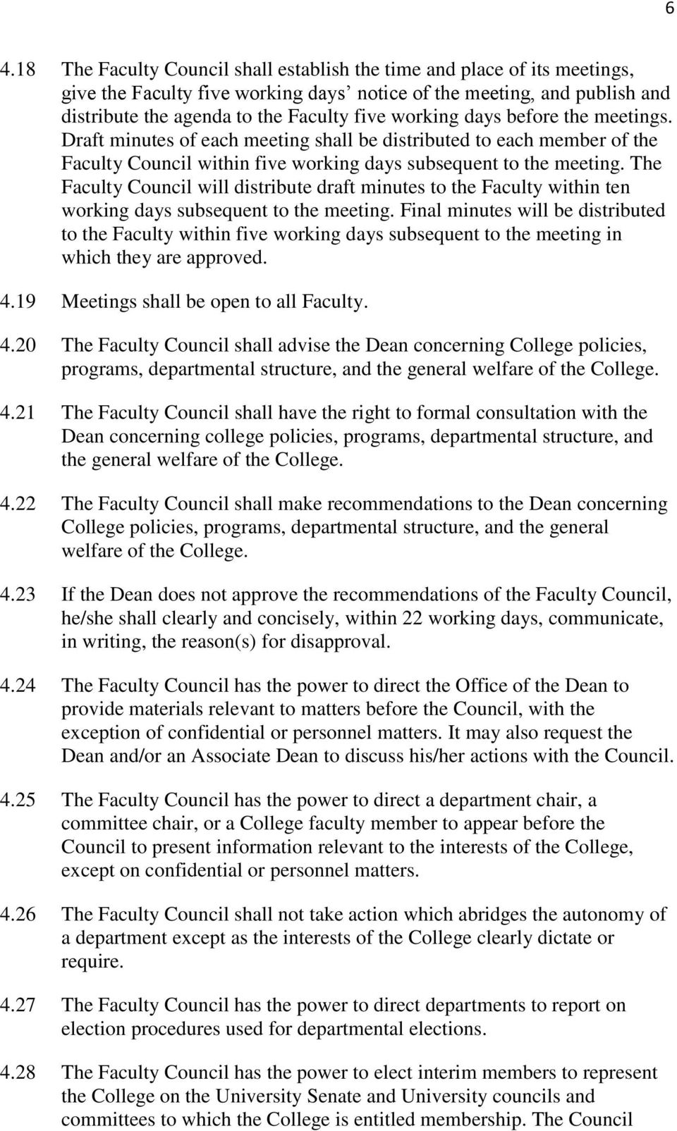 The Faculty Council will distribute draft minutes to the Faculty within ten working days subsequent to the meeting.