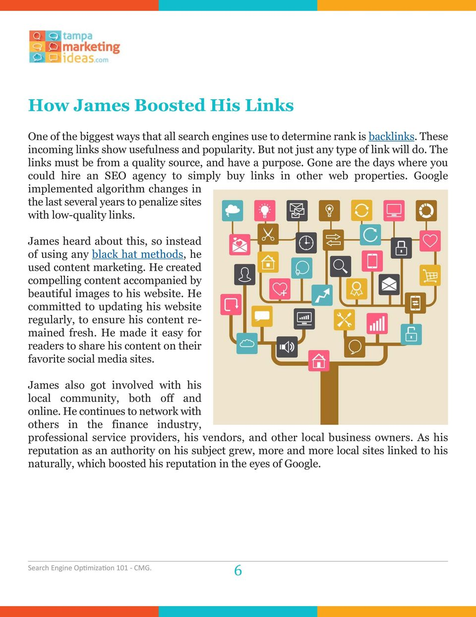 Google implemented algorithm changes in the last several years to penalize sites with low-quality links. James heard about this, so instead of using any black hat methods, he used content marketing.