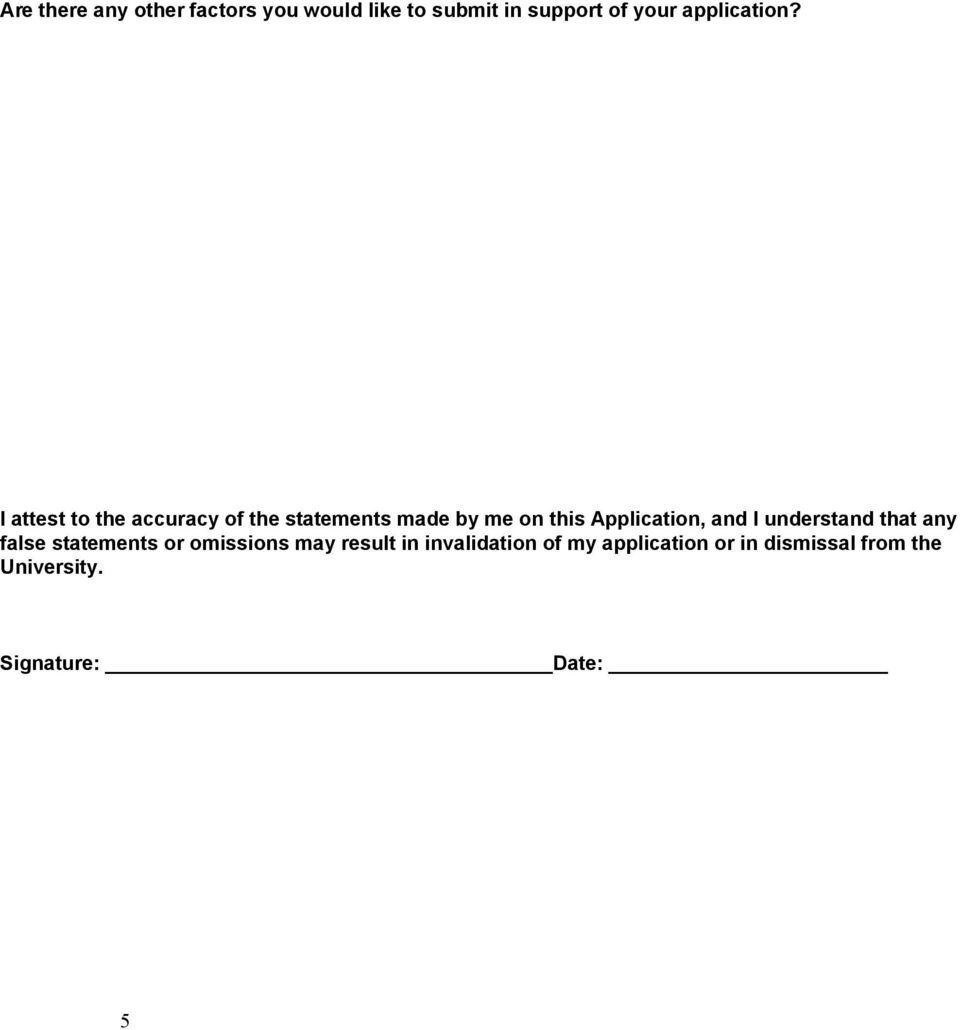 I attest to the accuracy of the statements made by me on this Application, and