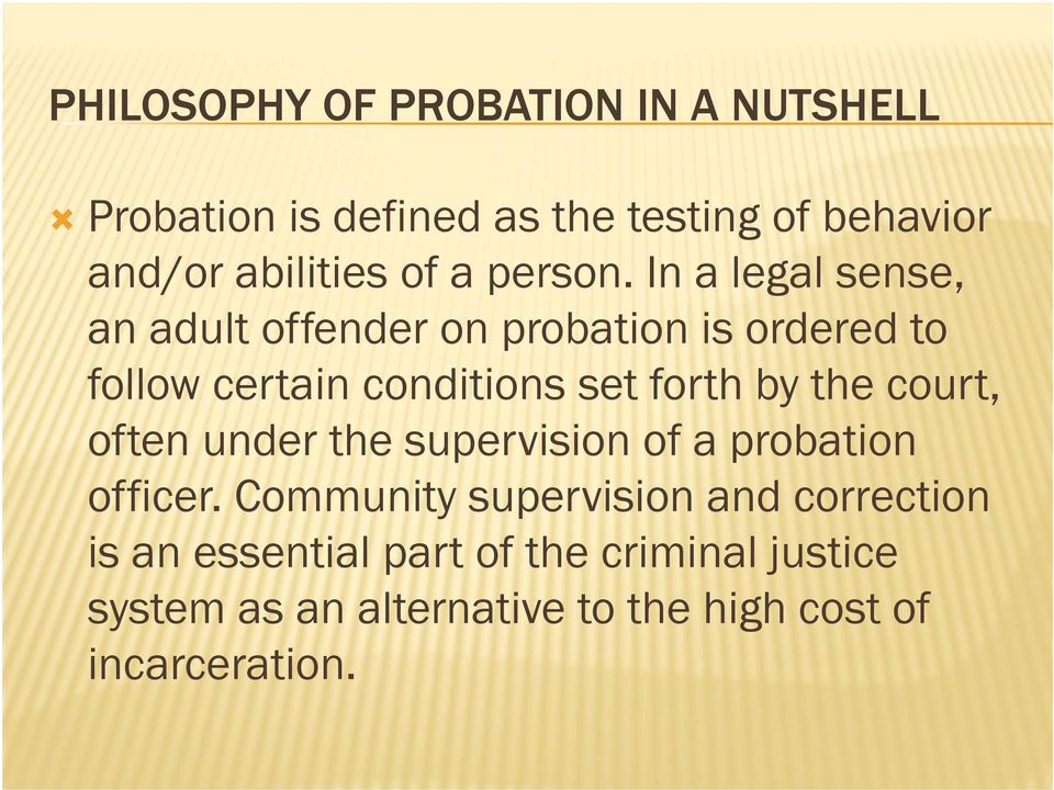 In a legal sense, an adult offender on probation is ordered to follow certain conditions set forth by the