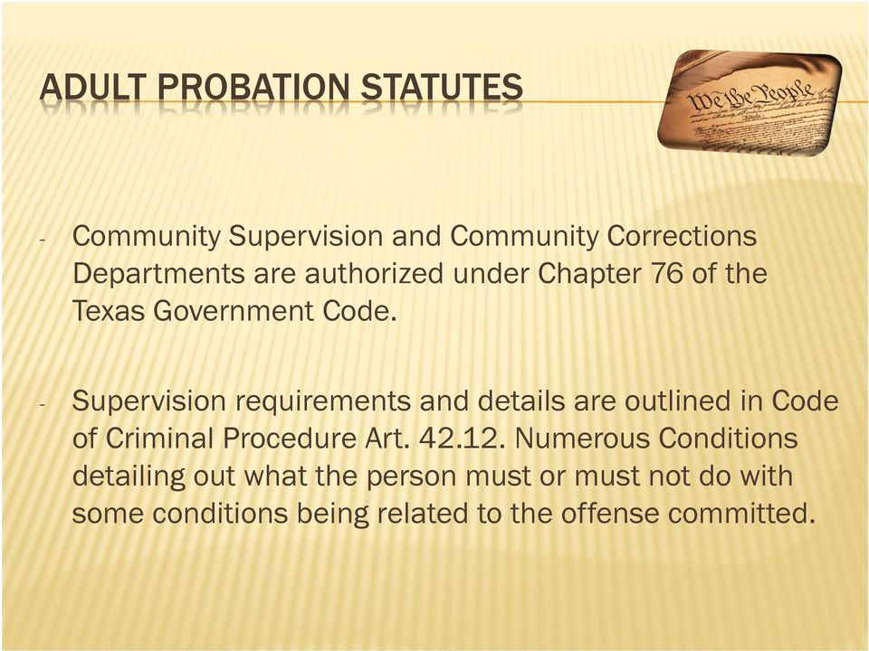 - Supervision requirements and details are outlined in Code of Criminal Procedure Art. 42.12.