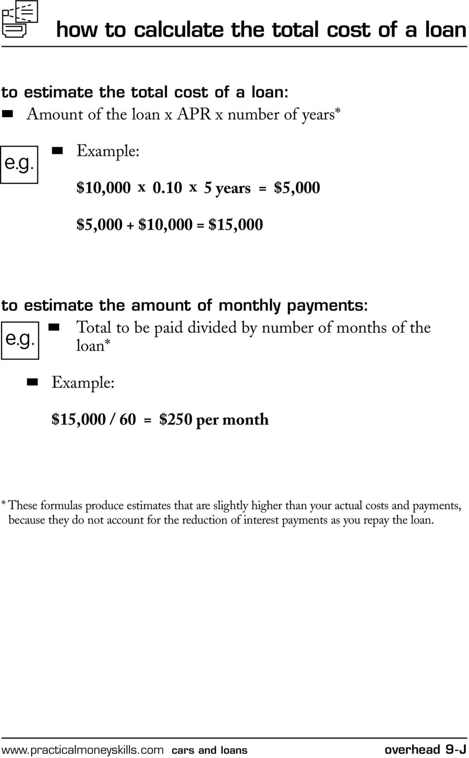 loan* Example: $15,000 / 60 = $250 per month * These formulas produce estimates that are slightly higher than your actual costs and payments,