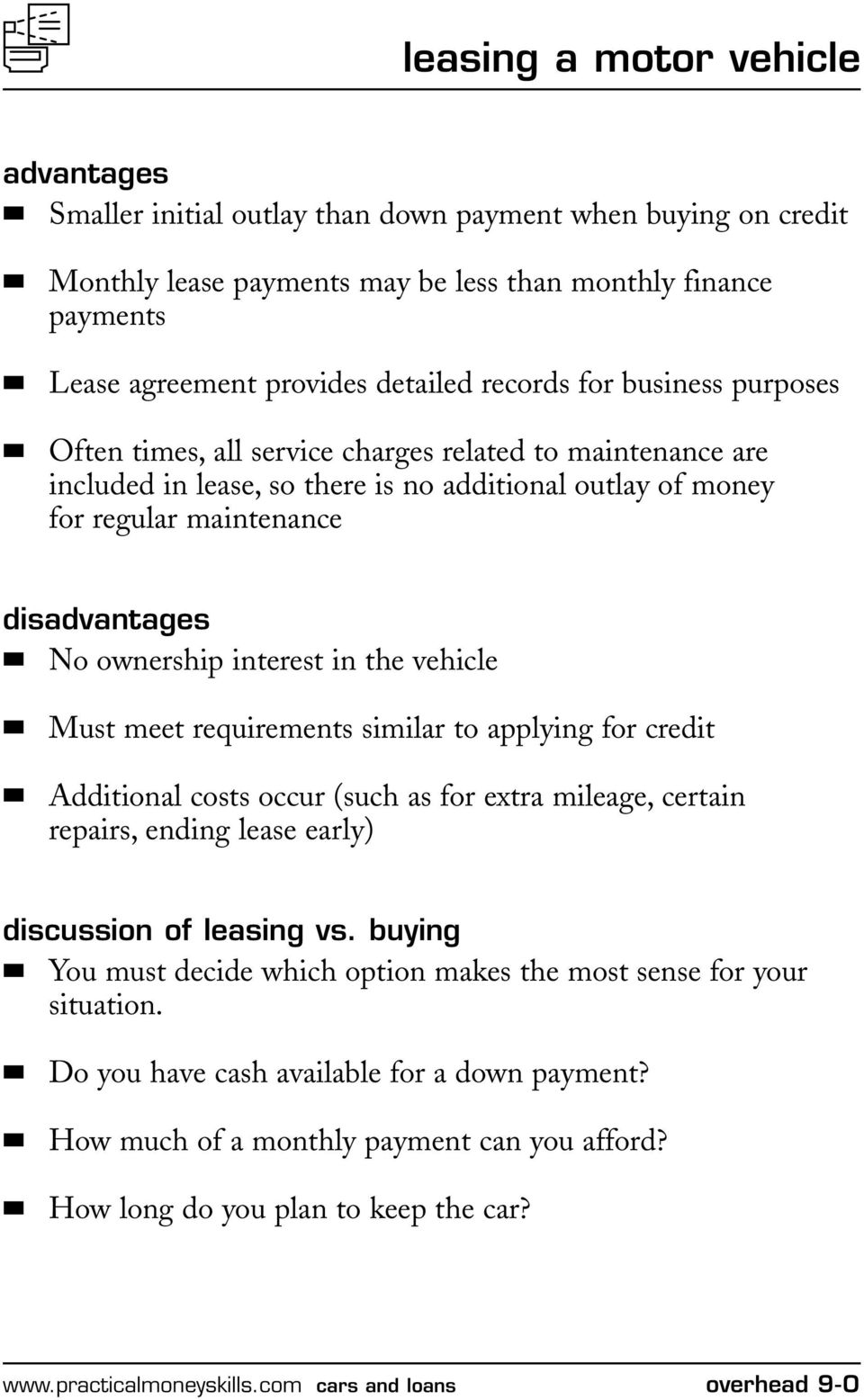 ownership interest in the vehicle Must meet requirements similar to applying for credit Additional costs occur (such as for extra mileage, certain repairs, ending lease early) discussion of leasing