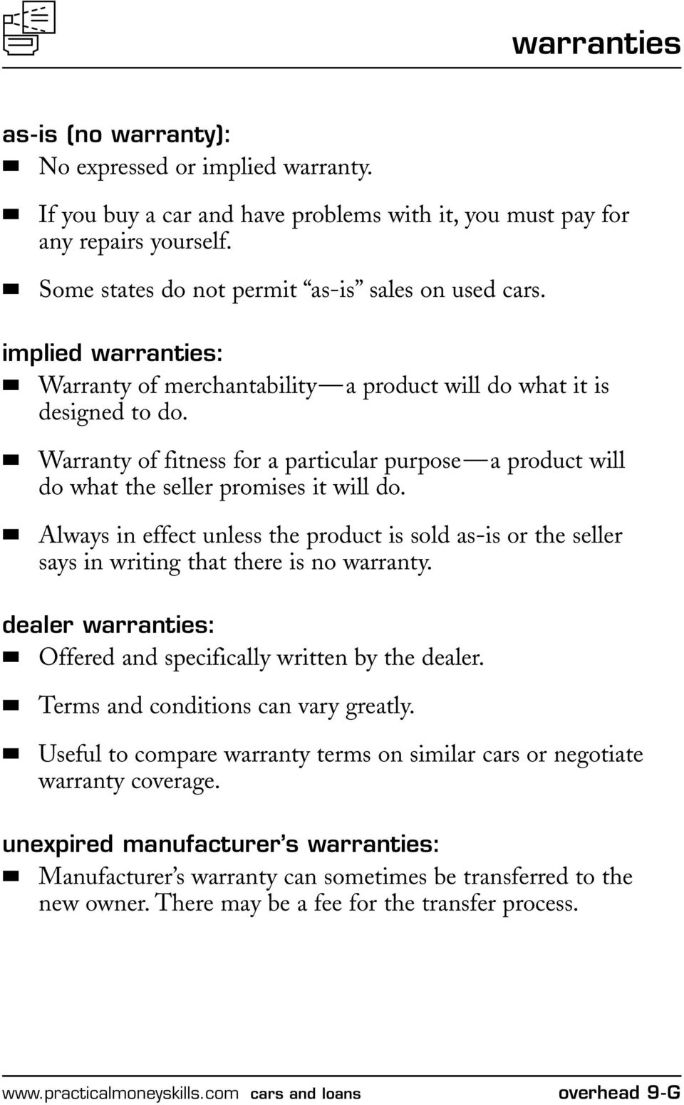 Always in effect unless the product is sold as-is or the seller says in writing that there is no warranty. dealer warranties: Offered and specifically written by the dealer.