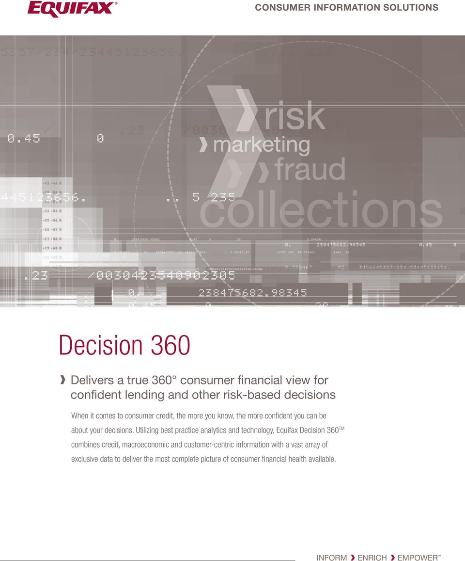 Utilizing best practice analytics and technology, Equifax Decision 360TM combines credit, macroeconomic and customer-centric