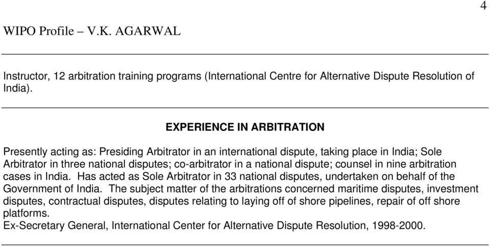 national dispute; counsel in nine arbitration cases in India. Has acted as Sole Arbitrator in 33 national disputes, undertaken on behalf of the Government of India.