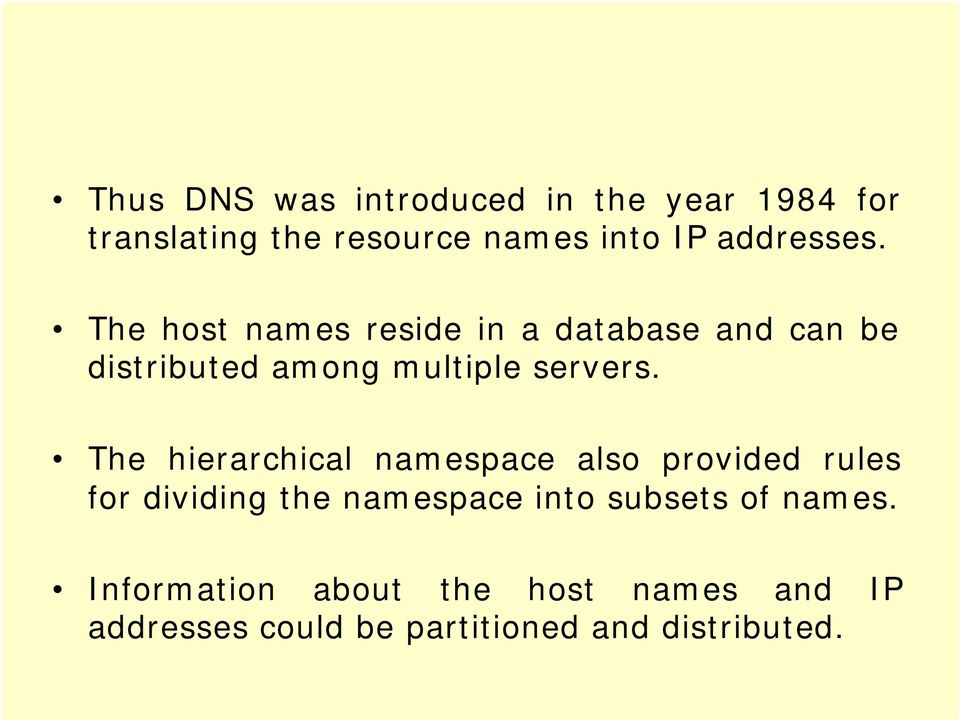 The host names reside in a database and can be distributed among multiple servers.